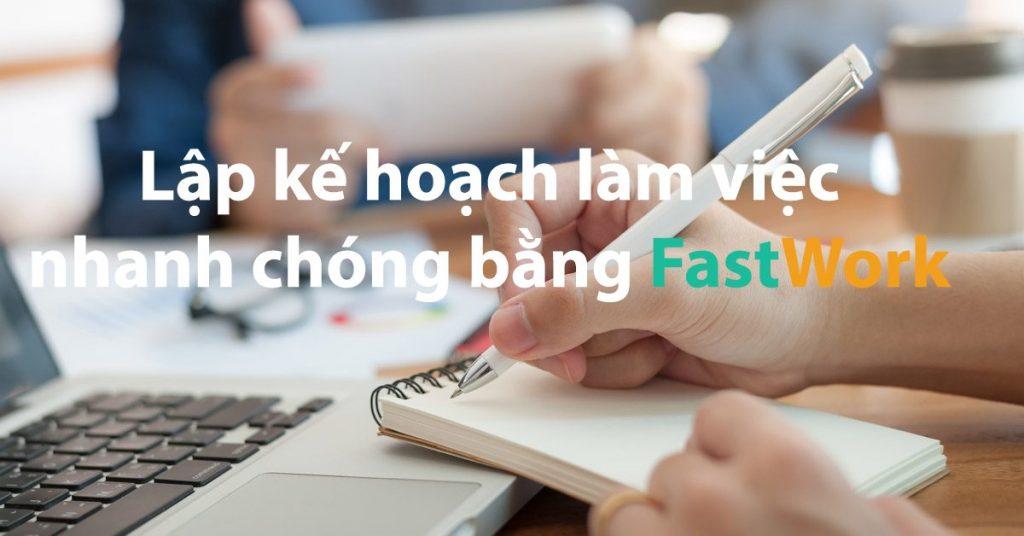Cách lập kế hoạch làm việc nhanh chóng với phần mềm quản lý công việc FastWork