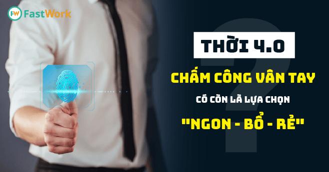"""Doanh nghiệp Việt Nam thời chuyển đổi số - Chấm công vân tay có còn là lựa chọn """"ngon - bổ - rẻ""""?"""