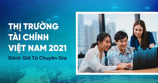 Nhận định từ chuyên gia về thị trường tài chính kinh tế Việt Nam 2021