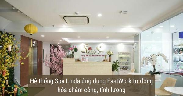 Hệ thống Spa Linda ứng dụng FastWork tự động hóa chấm công, tính lương