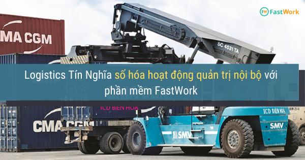 Logistics Tín Nghĩa số hóa hoạt động quản trị nội bộ với phần mềm FastWork