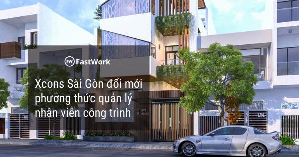 Xcons Sài Gòn đổi mới phương thức quản lý nhân viên công trình