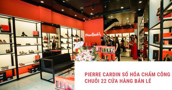 Pierre Cardin số hóa chấm công chuỗi 22 cửa hàng bán lẻ