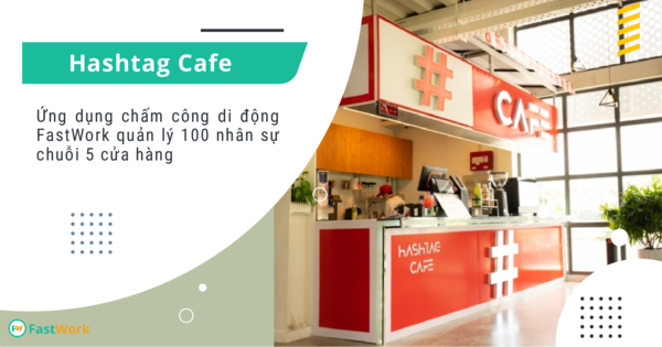 Hashtag Cafe ứng dụng chấm công di động FastWork