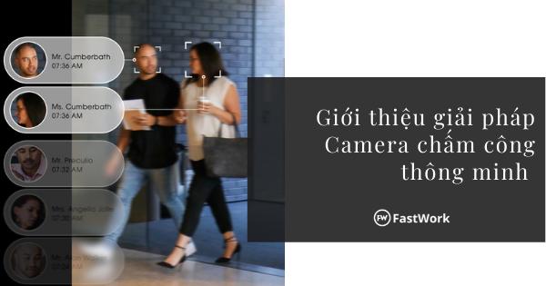 Giới thiệu giải pháp Camera chấm công thông minh thuộc nền tảng FastWork.vn