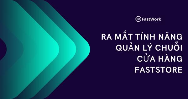 RA-MAT-TINH-NANG-QUAN-LY-CHUOI-CUA-HANG-FASTSTORE