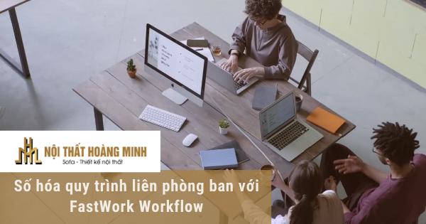 nội thất hoàng minh số hóa quy trình liên phòng ban với FastWork Workflow