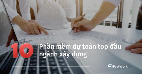 10 phần mềm dự toán top đầu ngành xây dựng