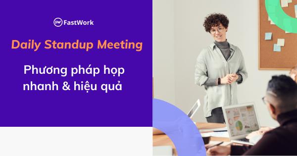 Daily Standup Meeting - Phương pháp họp nhanh & hiệu quả